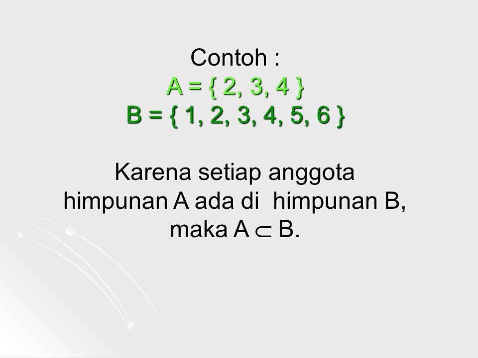 HIMPUNAN SALING LEPAS Himpunan A dan B saling lepas, jika tidak ada anggota A yang menjadi anggota B, atau sebaliknya, ditulis A  B.