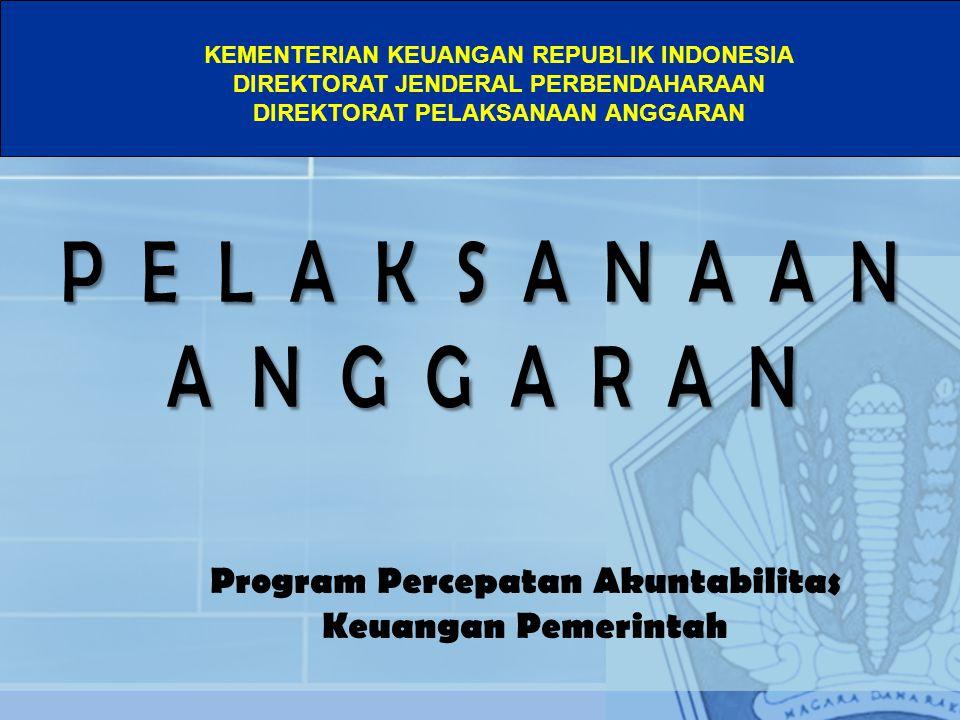 KEMENTERIAN KEUANGAN REPUBLIK INDONESIA DIREKTORAT JENDERAL PERBENDAHARAAN DIREKTORAT PELAKSANAAN ANGGARAN Program Percepatan Akuntabilitas Keuangan Pemerintah