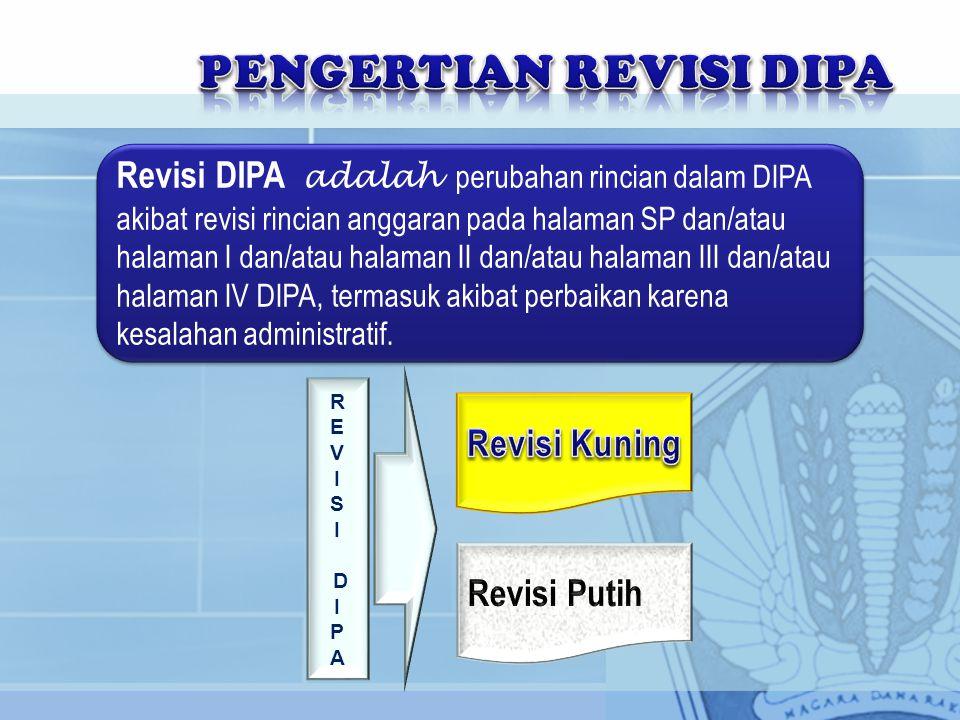 Revisi DIPA adalah perubahan rincian dalam DIPA akibat revisi rincian anggaran pada halaman SP dan/atau halaman I dan/atau halaman II dan/atau halaman III dan/atau halaman IV DIPA, termasuk akibat perbaikan karena kesalahan administratif.