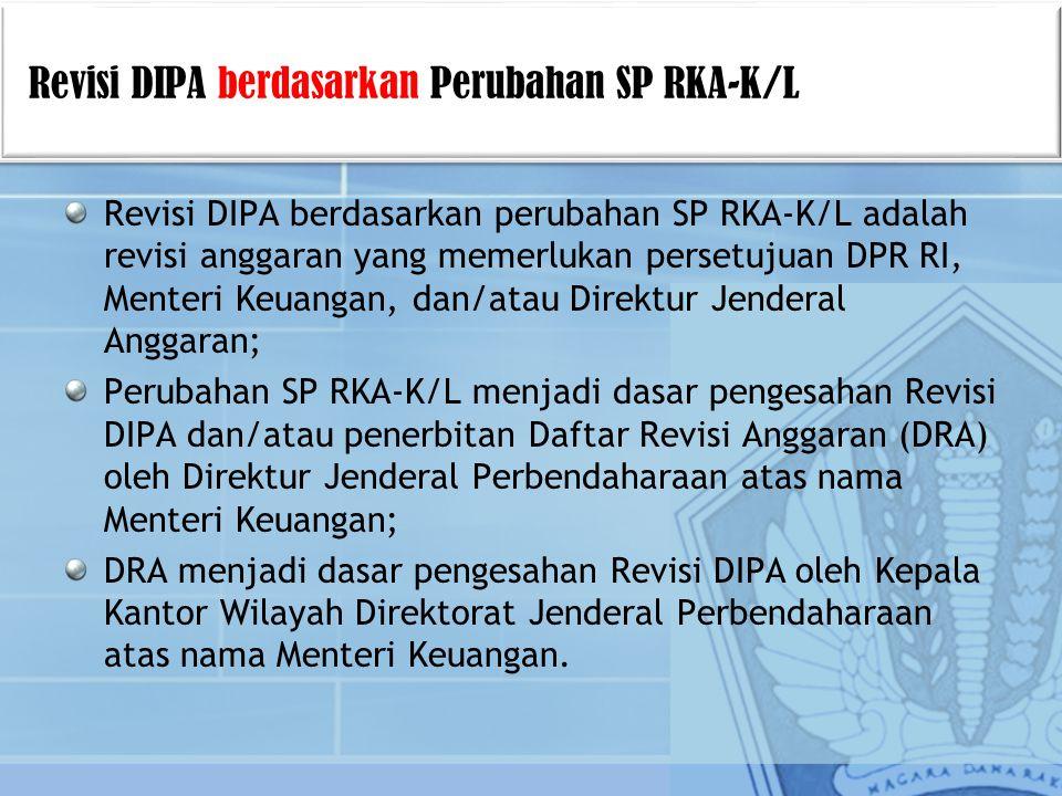 Revisi DIPA berdasarkan perubahan SP RKA-K/L adalah revisi anggaran yang memerlukan persetujuan DPR RI, Menteri Keuangan, dan/atau Direktur Jenderal A