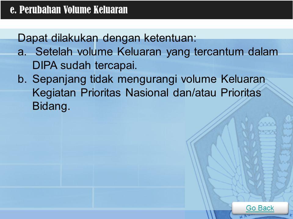 Dapat dilakukan dengan ketentuan: a. Setelah volume Keluaran yang tercantum dalam DIPA sudah tercapai. b.Sepanjang tidak mengurangi volume Keluaran Ke