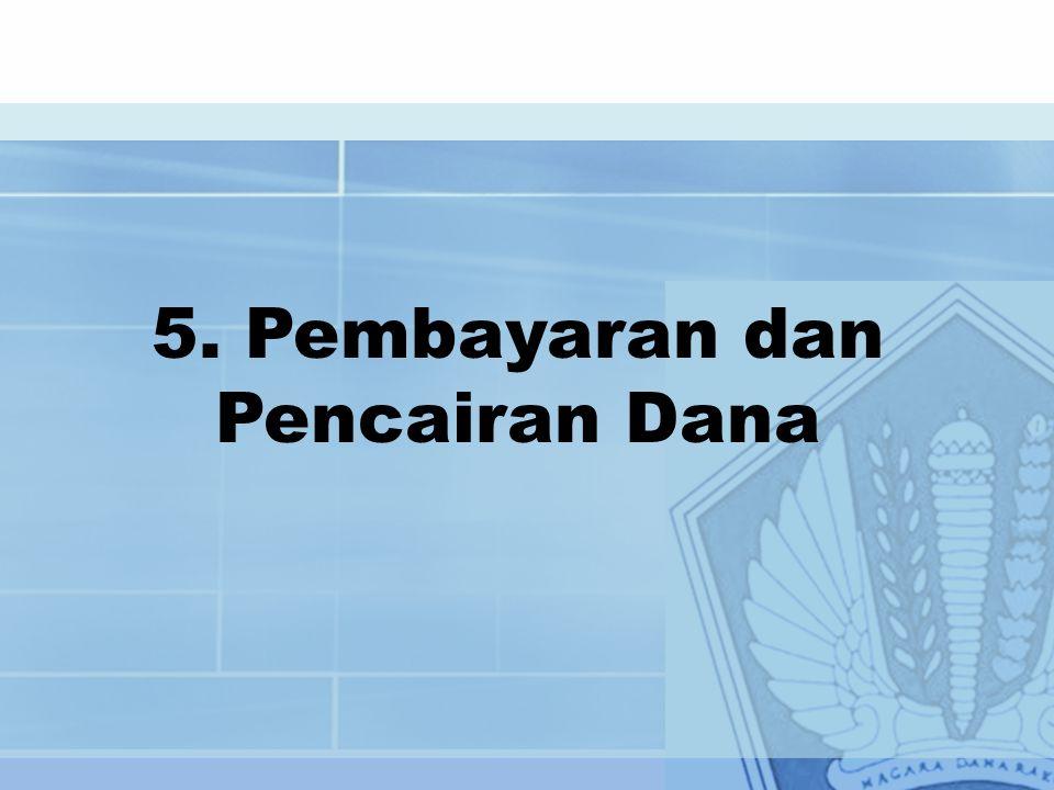 5. Pembayaran dan Pencairan Dana