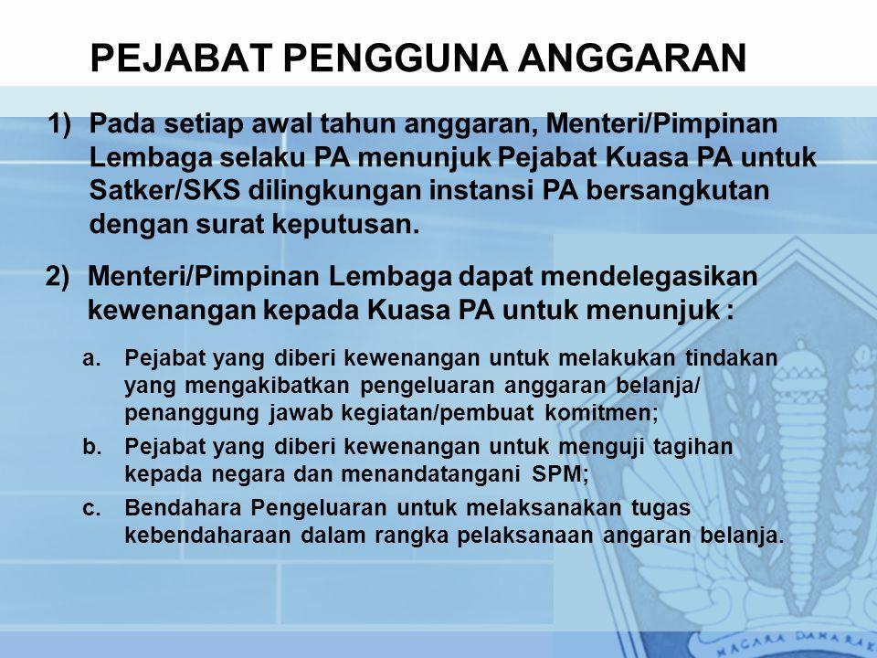 PEJABAT PENGGUNA ANGGARAN 1)Pada setiap awal tahun anggaran, Menteri/Pimpinan Lembaga selaku PA menunjuk Pejabat Kuasa PA untuk Satker/SKS dilingkungan instansi PA bersangkutan dengan surat keputusan.