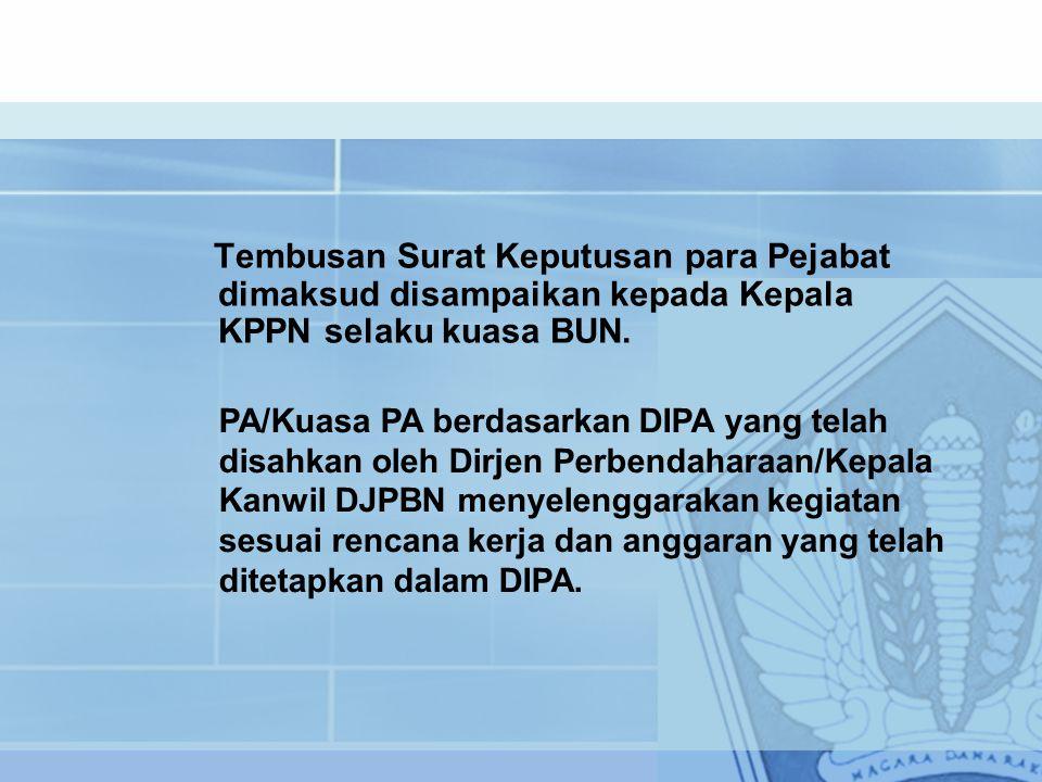 PA/Kuasa PA berdasarkan DIPA yang telah disahkan oleh Dirjen Perbendaharaan/Kepala Kanwil DJPBN menyelenggarakan kegiatan sesuai rencana kerja dan anggaran yang telah ditetapkan dalam DIPA.