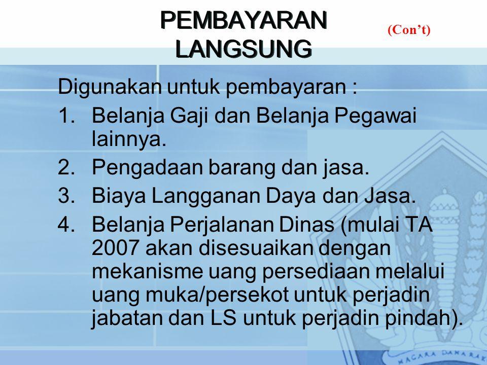 PEMBAYARAN LANGSUNG Digunakan untuk pembayaran : 1.Belanja Gaji dan Belanja Pegawai lainnya.