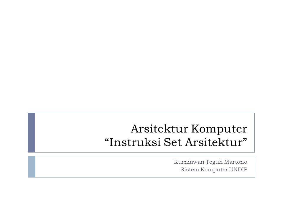 """Arsitektur Komputer """"Instruksi Set Arsitektur"""" Kurniawan Teguh Martono Sistem Komputer UNDIP"""