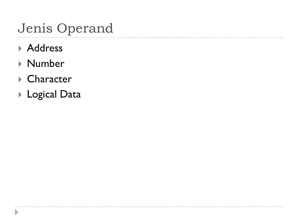 Jenis Operand  Address  Number  Character  Logical Data