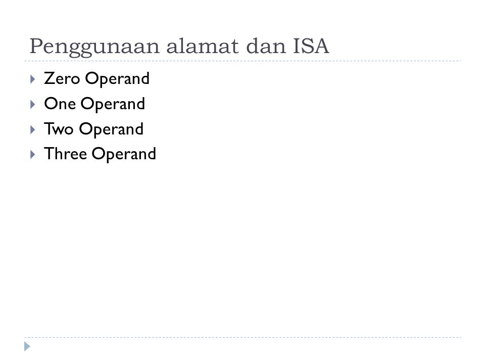Penggunaan alamat dan ISA  Zero Operand  One Operand  Two Operand  Three Operand