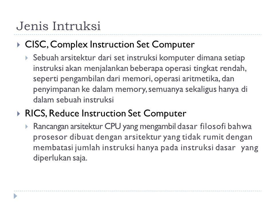 Jenis Intruksi  CISC, Complex Instruction Set Computer  Sebuah arsitektur dari set instruksi komputer dimana setiap instruksi akan menjalankan beber