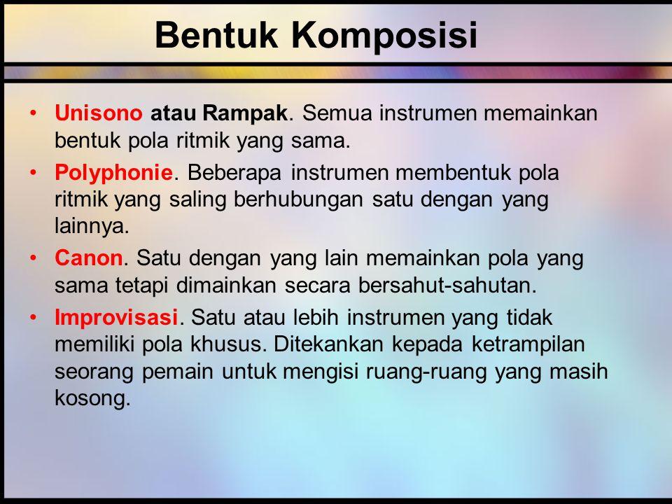 Bentuk Komposisi Unisono atau Rampak.Semua instrumen memainkan bentuk pola ritmik yang sama.