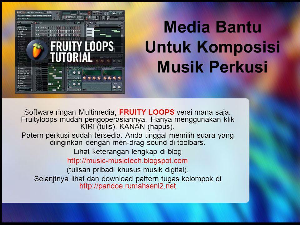 Media Bantu Untuk Komposisi Musik Perkusi Software ringan Multimedia, FRUITY LOOPS versi mana saja.