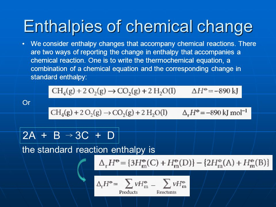 Enthalpies of chemical change 2A + B 3C + D the standard reaction enthalpy is We consider enthalpy changes that accompany chemical reactions. There ar