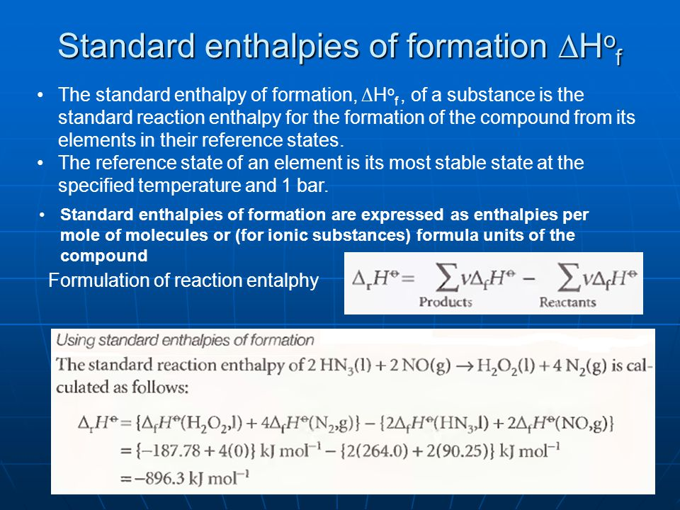 Standard enthalpies of formation ∆H o f The standard enthalpy of formation, ∆H o f, of a substance is the standard reaction enthalpy for the formation