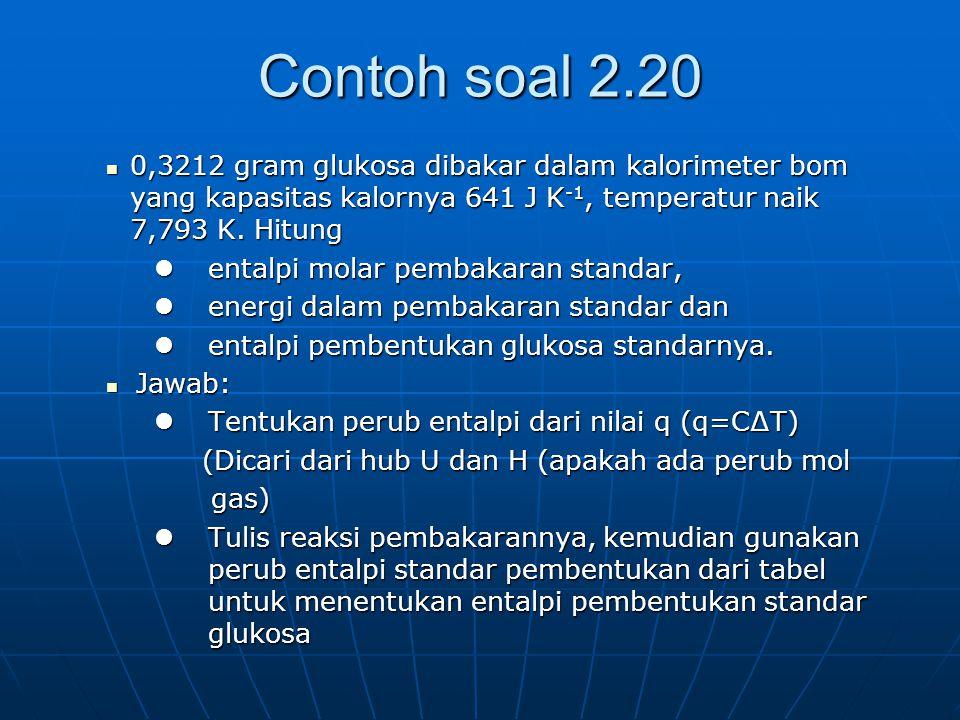 Contoh soal 2.20 0,3212 gram glukosa dibakar dalam kalorimeter bom yang kapasitas kalornya 641 J K -1, temperatur naik 7,793 K.