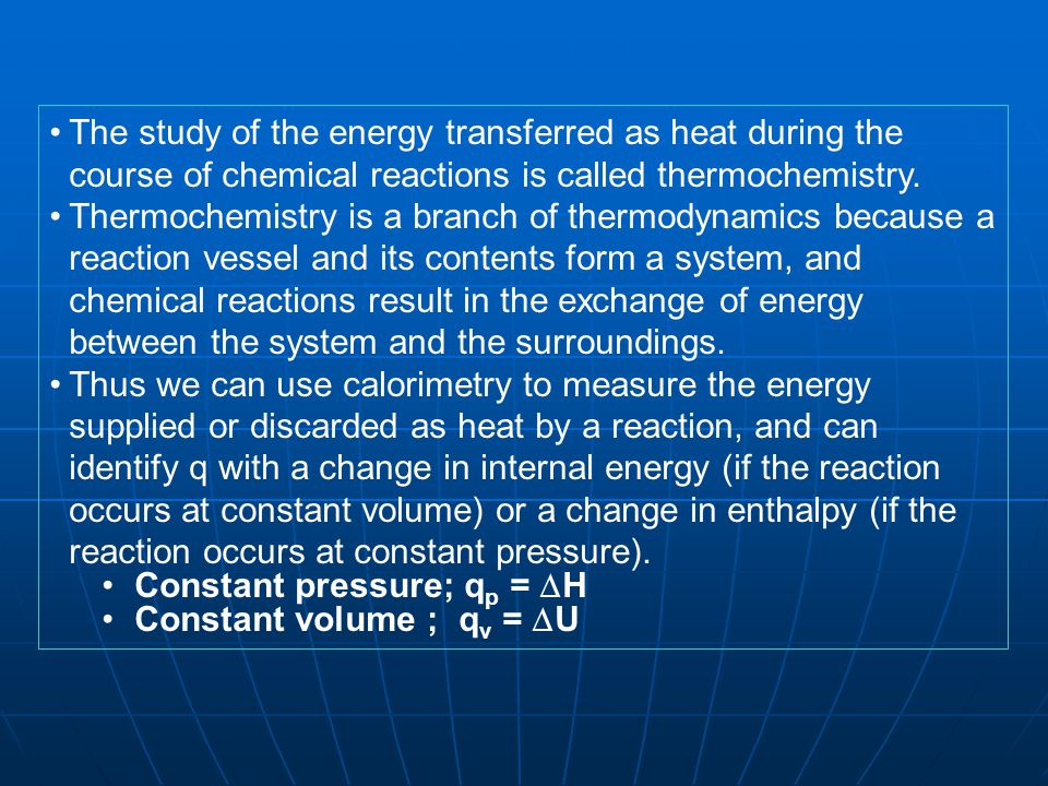 Conversely, if we know U or H for a reaction, we can predict the energy (transferred as heat) the reaction can produce.