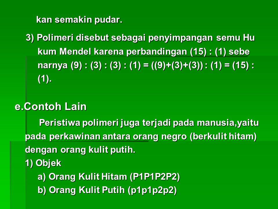 kan semakin pudar. kan semakin pudar. 3) Polimeri disebut sebagai penyimpangan semu Hu 3) Polimeri disebut sebagai penyimpangan semu Hu kum Mendel kar