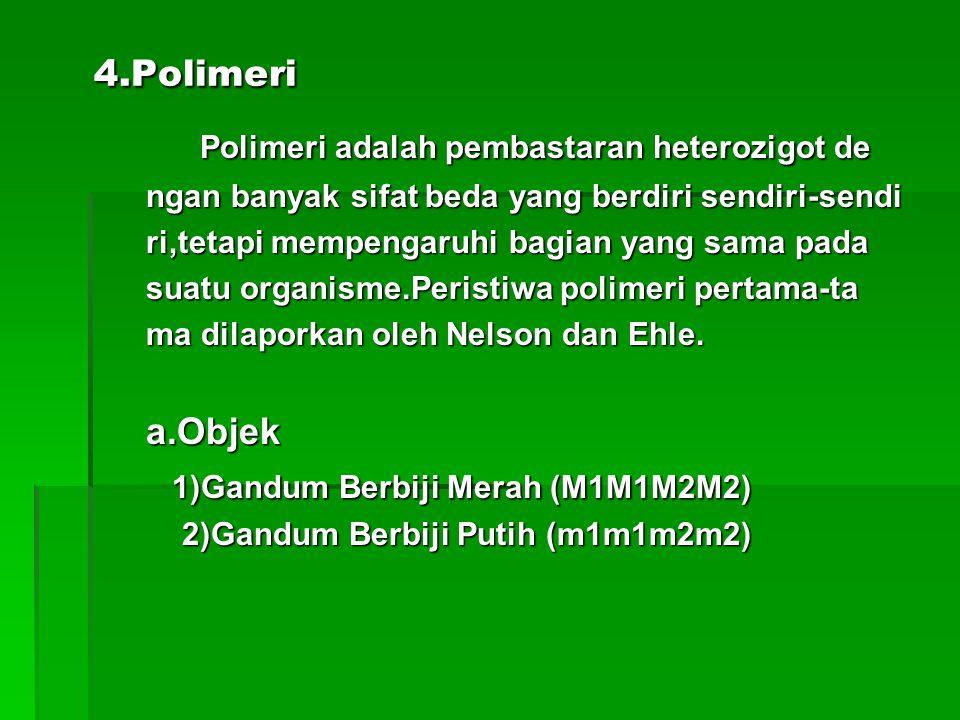4.Polimeri 4.Polimeri Polimeri adalah pembastaran heterozigot de Polimeri adalah pembastaran heterozigot de ngan banyak sifat beda yang berdiri sendir