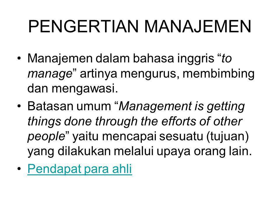 """PENGERTIAN MANAJEMEN Manajemen dalam bahasa inggris """"to manage"""" artinya mengurus, membimbing dan mengawasi. Batasan umum """"Management is getting things"""