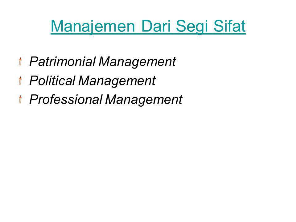 Manajemen Dari Segi Sistem Manajemen Ilmiah Manajemen Tradisional Manajemen Bapakisme Manajemen Sistematis Manajemen Demokratis Manajemen Terbuka Manajemen Tertutup Manajemen Diktator
