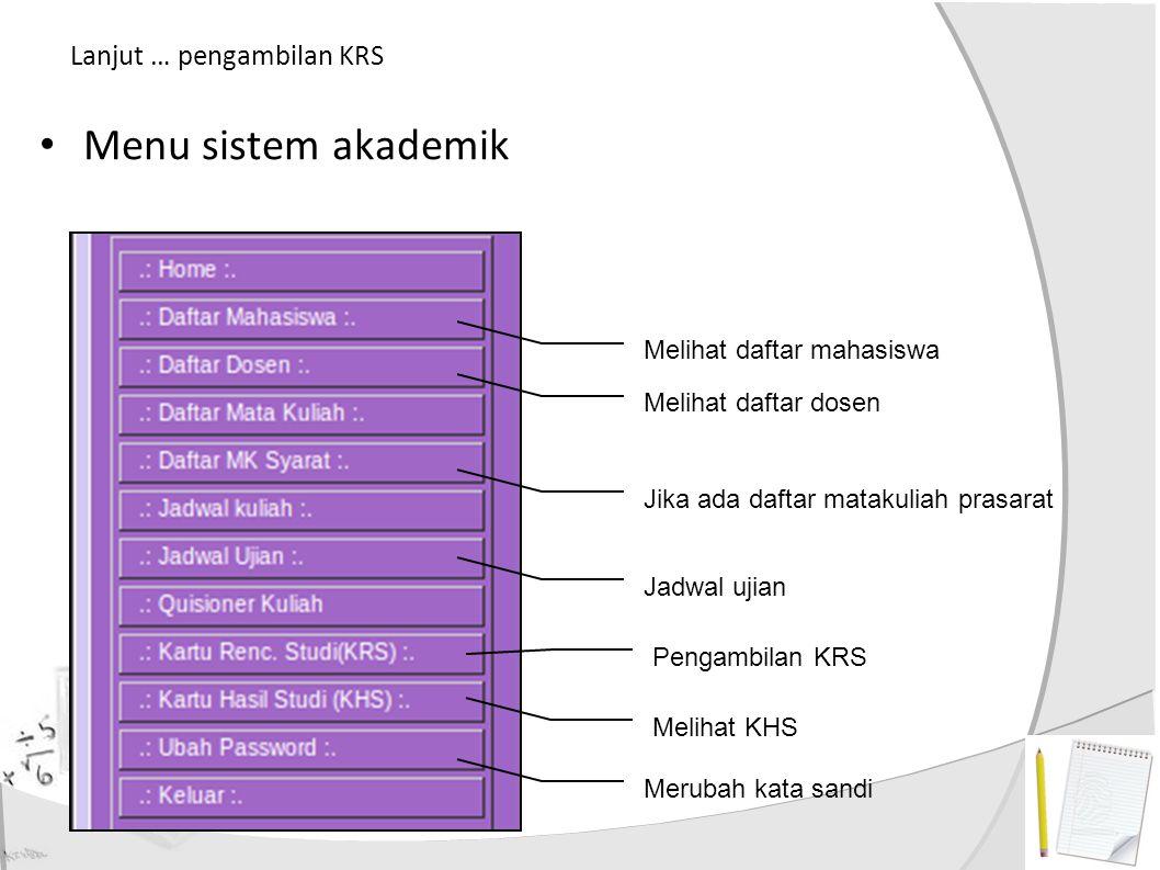 Lanjut … Melihat KHS Melihat mata kuliah semester lalu dan mencetak Pilih/klik menu kartu hasil studi (KHS) Jika ingin mencetak klik menu cetak Jika ingin dicetak ke printer