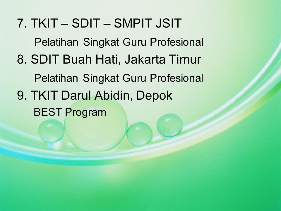 7. TKIT – SDIT – SMPIT JSIT Pelatihan Singkat Guru Profesional 8. SDIT Buah Hati, Jakarta Timur Pelatihan Singkat Guru Profesional 9. TKIT Darul Abidi
