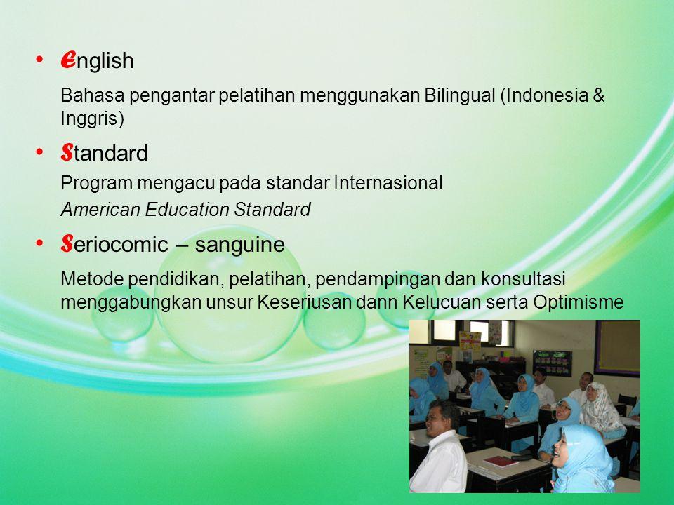 E nglish Bahasa pengantar pelatihan menggunakan Bilingual (Indonesia & Inggris) S tandard Program mengacu pada standar Internasional American Educatio