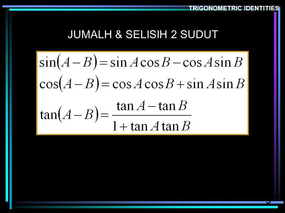 5 TRIGONOMETRIC IDENTITIES JUMALH & SELISIH 2 SUDUT