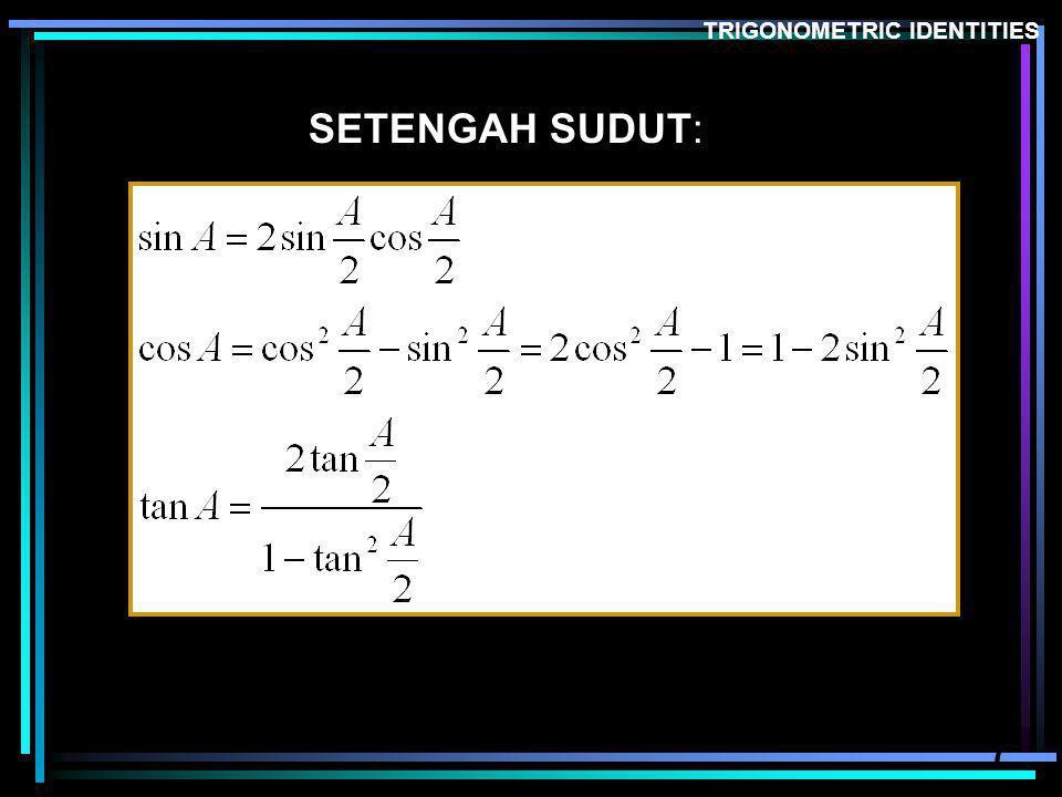 7 SETENGAH SUDUT: TRIGONOMETRIC IDENTITIES