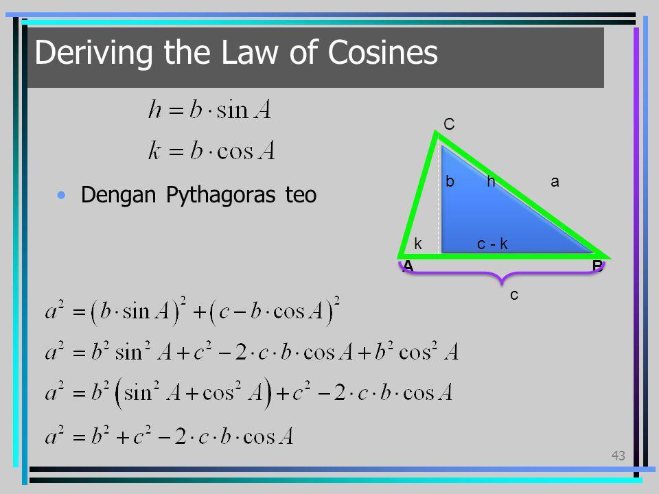 43 Deriving the Law of Cosines Dengan Pythagoras teo b h a k c - k A B C c