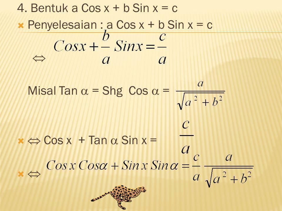 4. Bentuk a Cos x + b Sin x = c  Penyelesaian : a Cos x + b Sin x = c  Misal Tan  = Shg Cos  =   Cos x + Tan  Sin x = 