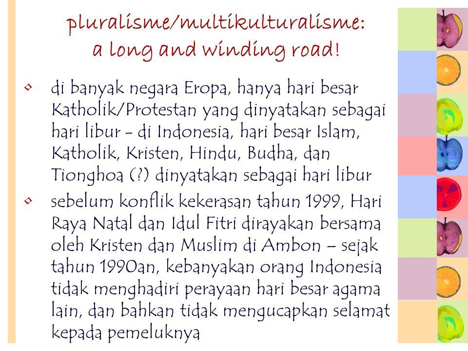 pluralisme/multikulturalisme: a long and winding road! di banyak negara Eropa, hanya hari besar Katholik/Protestan yang dinyatakan sebagai hari libur