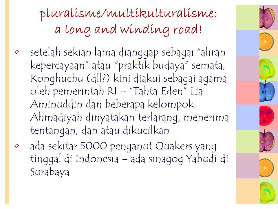 "pluralisme/multikulturalisme: a long and winding road! setelah sekian lama dianggap sebagai ""aliran kepercayaan"" atau ""praktik budaya"" semata, Konghuc"