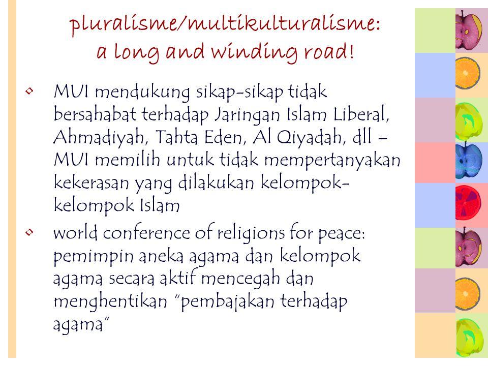 pluralisme/multikulturalisme: a long and winding road! MUI mendukung sikap-sikap tidak bersahabat terhadap Jaringan Islam Liberal, Ahmadiyah, Tahta Ed