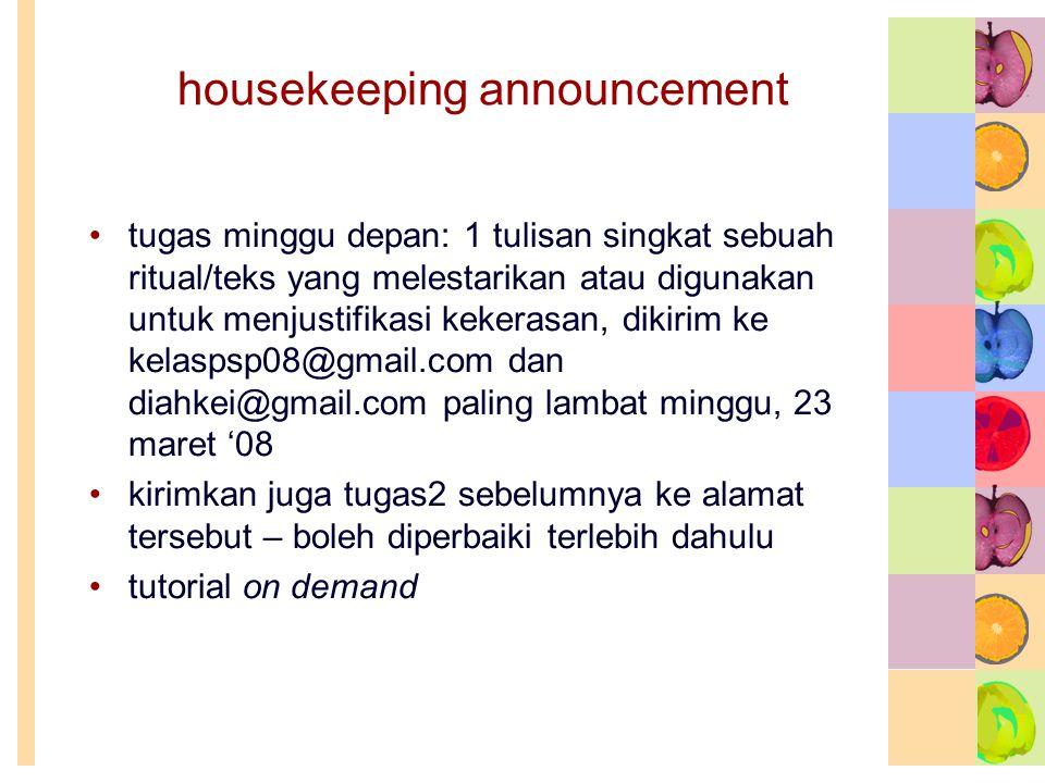 housekeeping announcement tugas minggu depan: 1 tulisan singkat sebuah ritual/teks yang melestarikan atau digunakan untuk menjustifikasi kekerasan, di