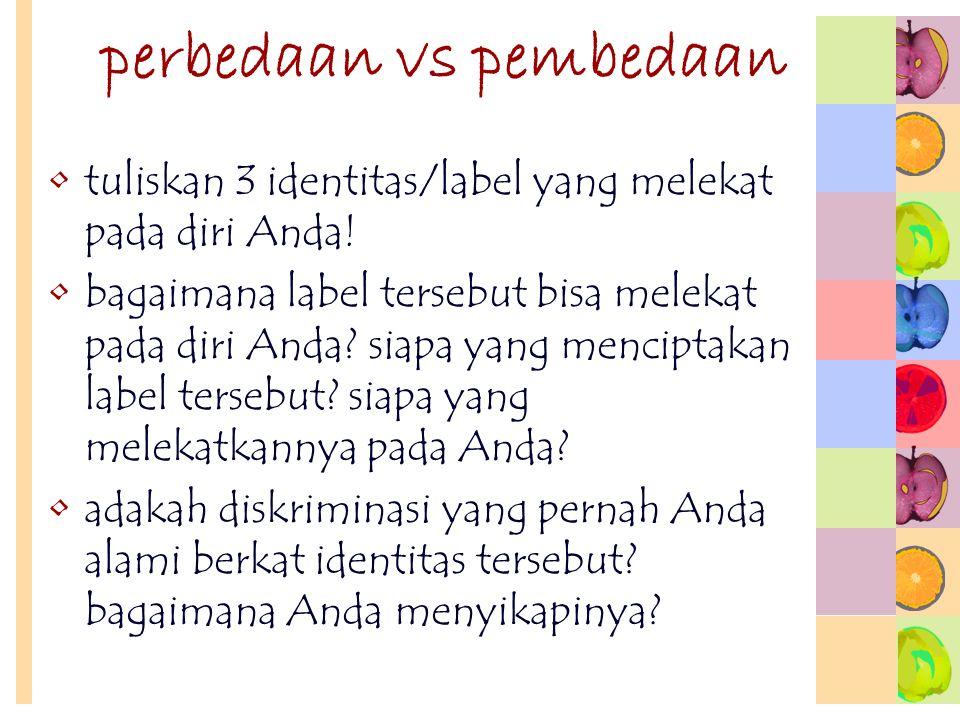 perbedaan vs pembedaan tuliskan 3 identitas/label yang melekat pada diri Anda! bagaimana label tersebut bisa melekat pada diri Anda? siapa yang mencip
