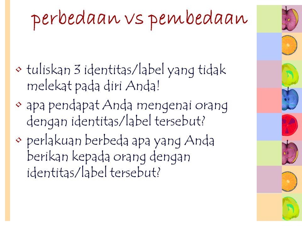 perbedaan vs pembedaan tuliskan 3 identitas/label yang tidak melekat pada diri Anda! apa pendapat Anda mengenai orang dengan identitas/label tersebut?