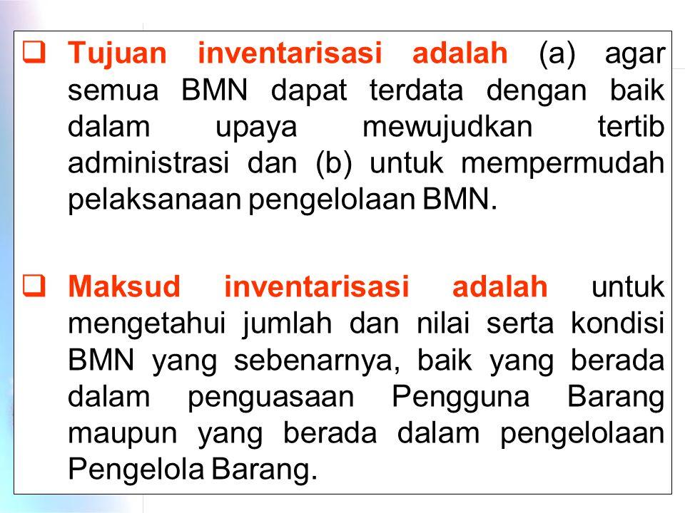  Maksud inventarisasi adalah untuk mengetahui jumlah dan nilai serta kondisi BMN yang sebenarnya, baik yang berada dalam penguasaan Pengguna Barang maupun yang berada dalam pengelolaan Pengelola Barang.