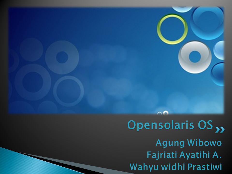 Agung Wibowo Fajriati Ayatihi A. Wahyu widhi Prastiwi Opensolaris OS