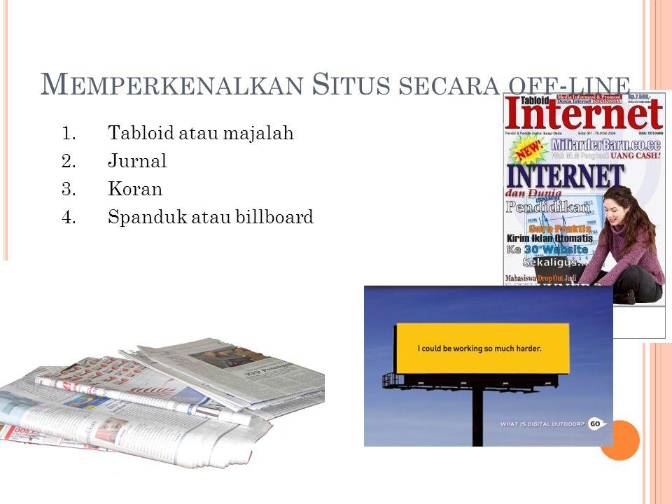 M EMPERKENALKAN S ITUS SECARA OFF - LINE 1.Tabloid atau majalah 2.Jurnal 3.Koran 4.Spanduk atau billboard