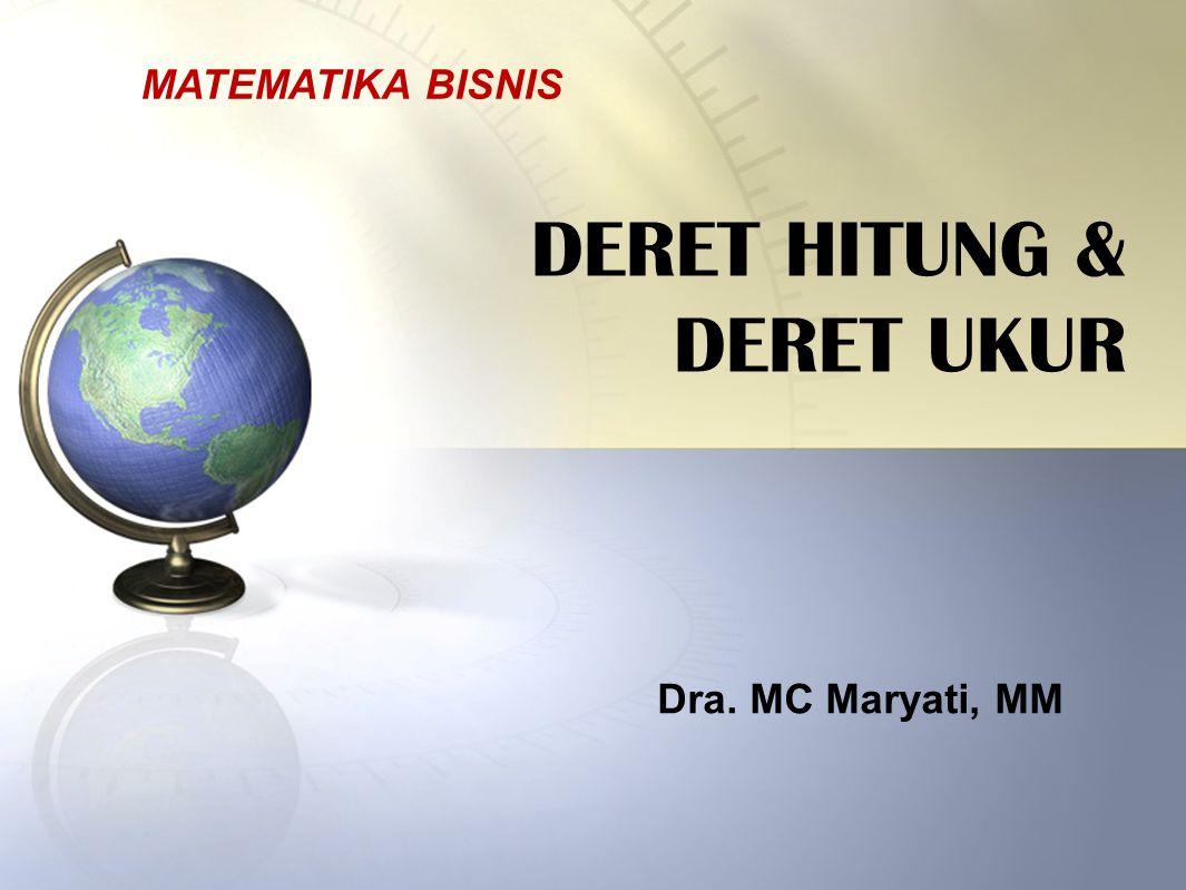 DERET HITUNG & DERET UKUR MATEMATIKA BISNIS Dra. MC Maryati, MM