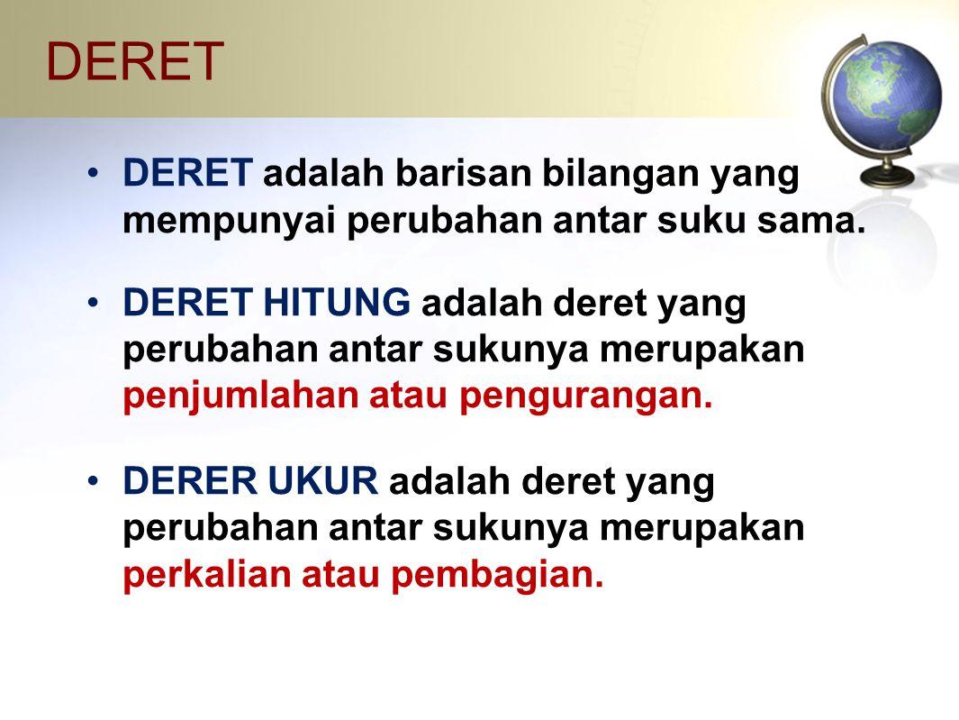 DERET DERET adalah barisan bilangan yang mempunyai perubahan antar suku sama. DERET HITUNG adalah deret yang perubahan antar sukunya merupakan penjuml