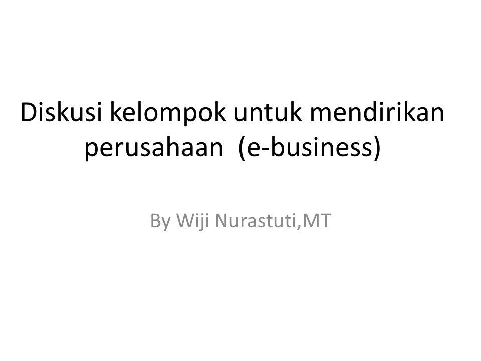 Diskusi kelompok untuk mendirikan perusahaan (e-business) By Wiji Nurastuti,MT