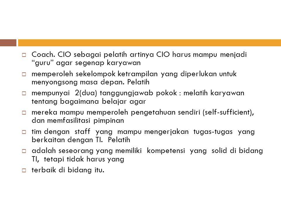 """ Coach. CIO sebagai pelatih artinya CIO harus mampu menjadi """"guru"""" agar segenap karyawan  memperoleh sekelompok ketrampilan yang diperlukan untuk me"""