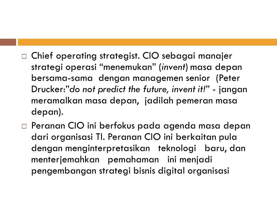""" Chief operating strategist. CIO sebagai manajer strategi operasi """"menemukan"""" (invent) masa depan bersama-sama dengan managemen senior (Peter Drucker"""