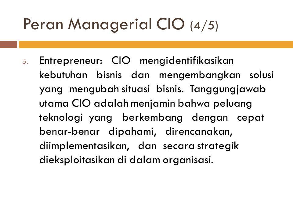 Peran Managerial CIO (4/5) 5. Entrepreneur: CIO mengidentifikasikan kebutuhan bisnis dan mengembangkan solusi yang mengubah situasi bisnis. Tanggungja