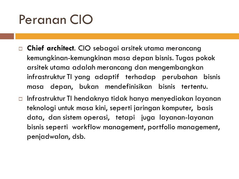 Peranan CIO  Chief architect. CIO sebagai arsitek utama merancang kemungkinan-kemungkinan masa depan bisnis. Tugas pokok arsitek utama adalah meranca