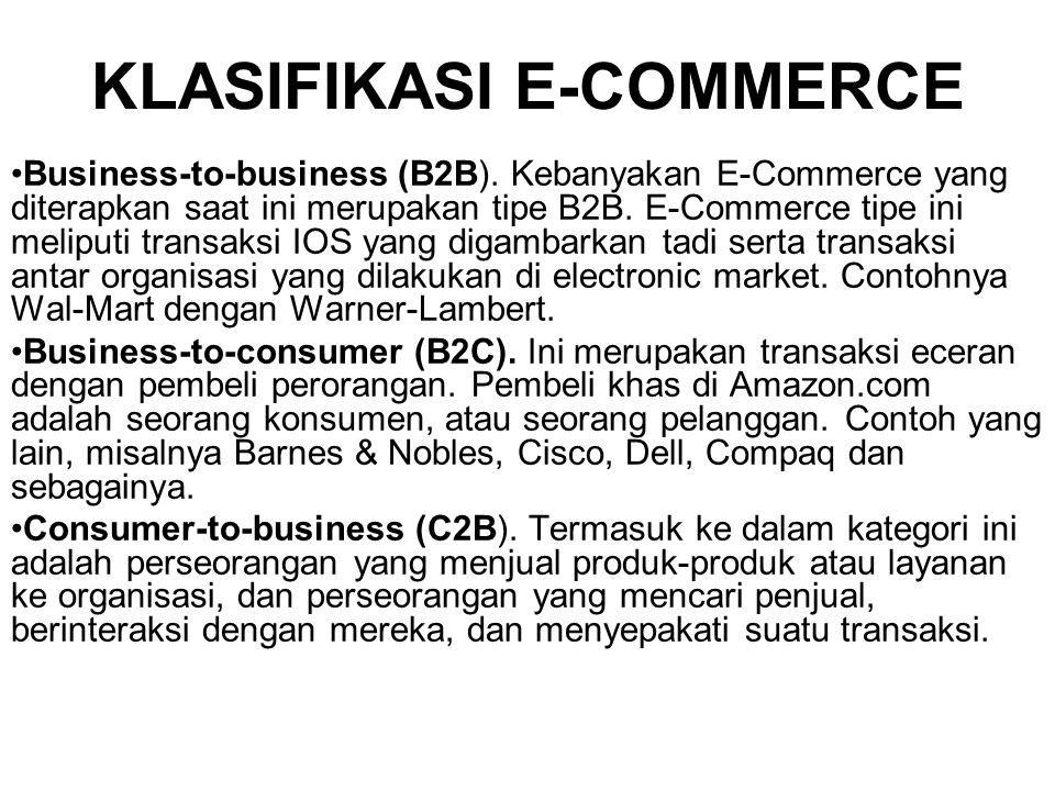 KLASIFIKASI E-COMMERCE Business-to-business (B2B). Kebanyakan E-Commerce yang diterapkan saat ini merupakan tipe B2B. E-Commerce tipe ini meliputi tra