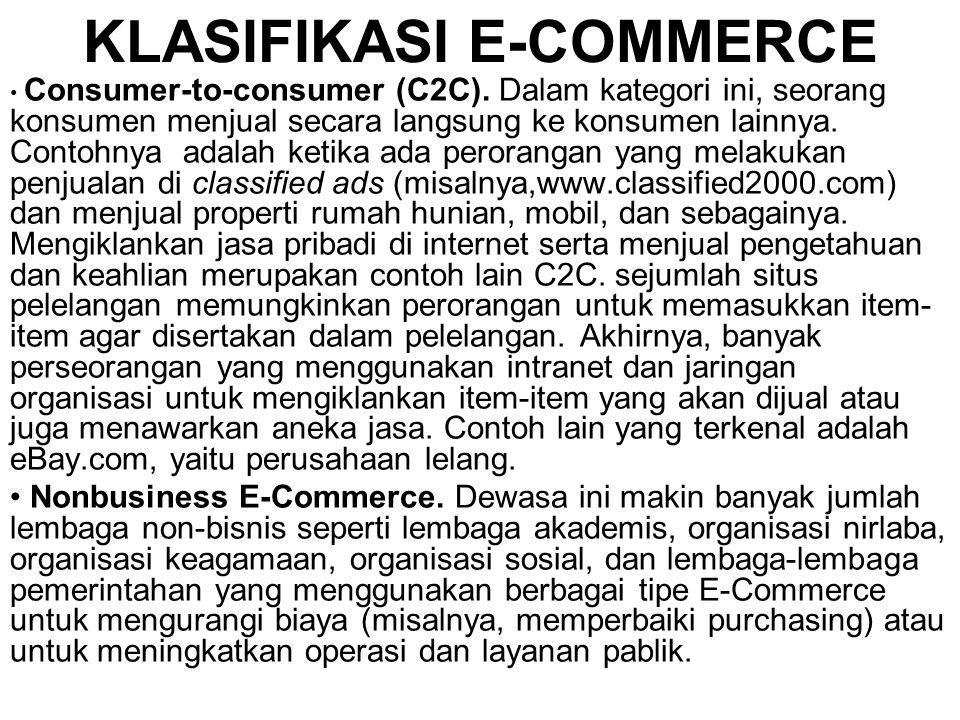 KLASIFIKASI E-COMMERCE Consumer-to-consumer (C2C). Dalam kategori ini, seorang konsumen menjual secara langsung ke konsumen lainnya. Contohnya adalah