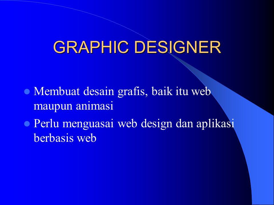 GRAPHIC DESIGNER Membuat desain grafis, baik itu web maupun animasi Perlu menguasai web design dan aplikasi berbasis web