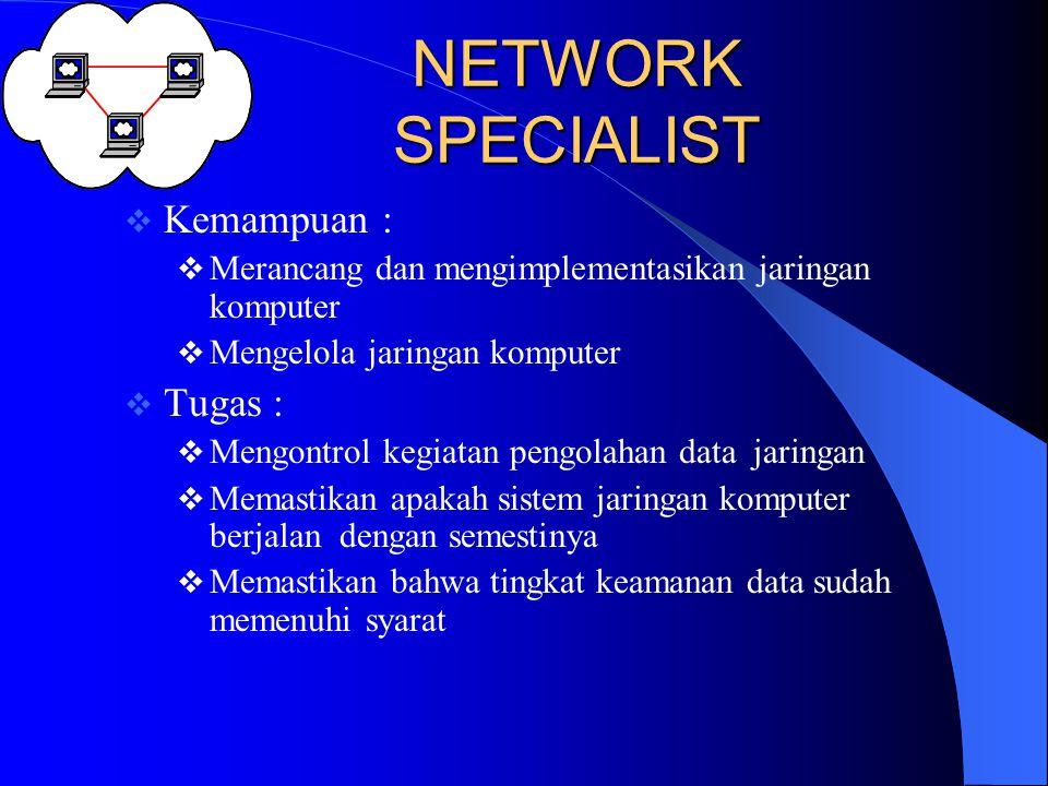NETWORK SPECIALIST  Kemampuan :  Merancang dan mengimplementasikan jaringan komputer  Mengelola jaringan komputer  Tugas :  Mengontrol kegiatan p